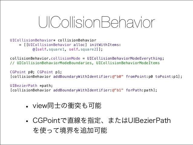 UICollisionBehavior UICollisionBehavior* collisionBehavior = [[UICollisionBehavior alloc] initWithItems: @[self.square1, s...