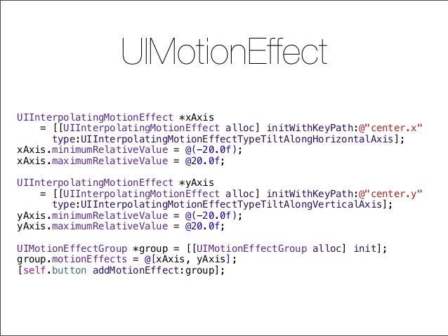 "UIMotionEffect UIInterpolatingMotionEffect *xAxis = [[UIInterpolatingMotionEffect alloc] initWithKeyPath:@""center.x"" type:..."