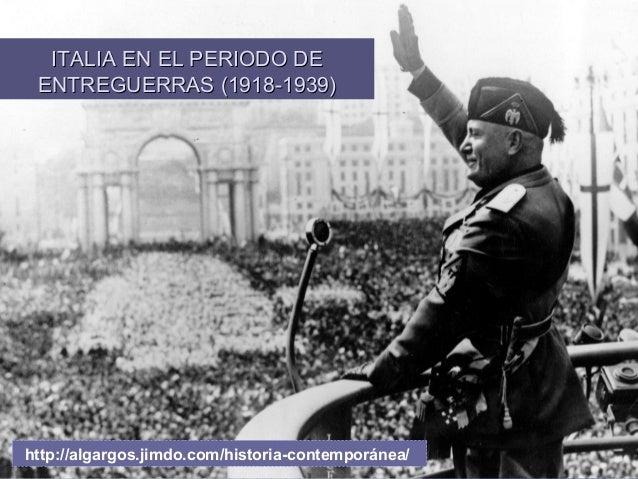 ITALIA EN EL PERIODO DEITALIA EN EL PERIODO DE ENTREGUERRAS (1918-1939)ENTREGUERRAS (1918-1939) http://algargos.jimdo.com/...