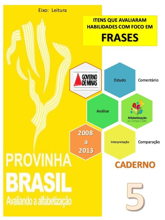 Estudo Comentário Análise Interpretação Comparação 2008 a 2013 ITENS QUE AVALIARAM HABILIDADES COM FOCO EM FRASES Eixo: Le...