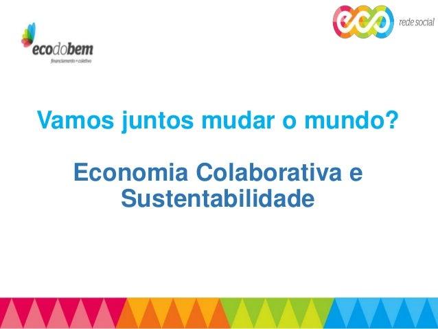 Vamos juntos mudar o mundo? Economia Colaborativa e Sustentabilidade