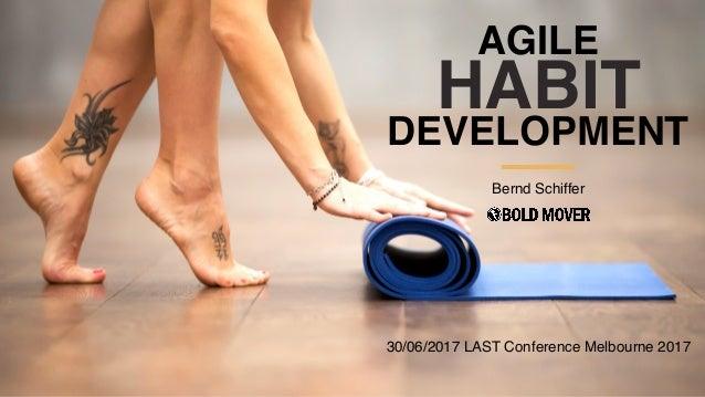 HABIT Bernd Schiffer AGILE 30/06/2017 LAST Conference Melbourne 2017 DEVELOPMENT