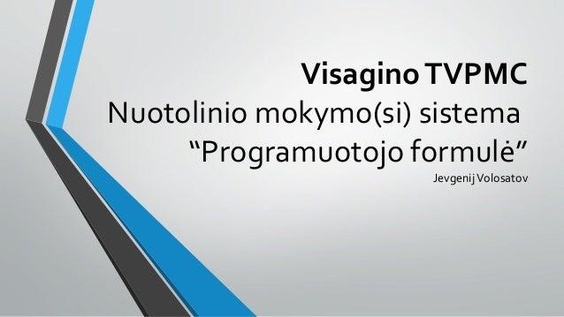 """VisaginoTVPMC Nuotolinio mokymo(si) sistema """"Programuotojo formulė"""" JevgenijVolosatov"""