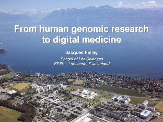 From human genomic researchto digital medicineJacques FellaySchool of Life SciencesEPFL – Lausanne, Switzerland