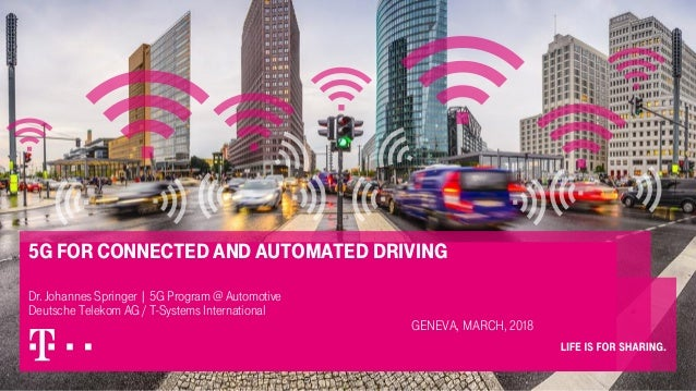 5G for Connected and Automated Driving Dr. Johannes Springer | 5G Program @ Automotive Deutsche Telekom AG / T-Systems Int...