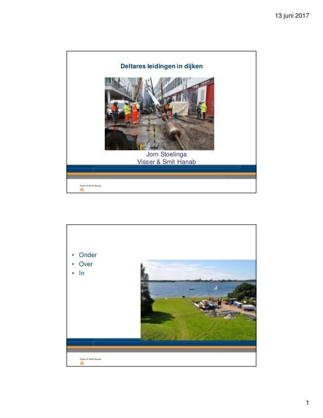 13 juni 2017 1 Deltares leidingen in dijken Jorn Stoelinga Visser & Smit Hanab • Onder • Over • In