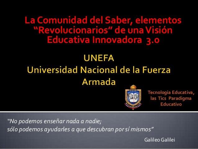 """La Comunidad del Saber, elementos""""Revolucionarios"""" de unaVisiónEducativa Innovadora 3.0Tecnología Educativa,las Tics Parad..."""