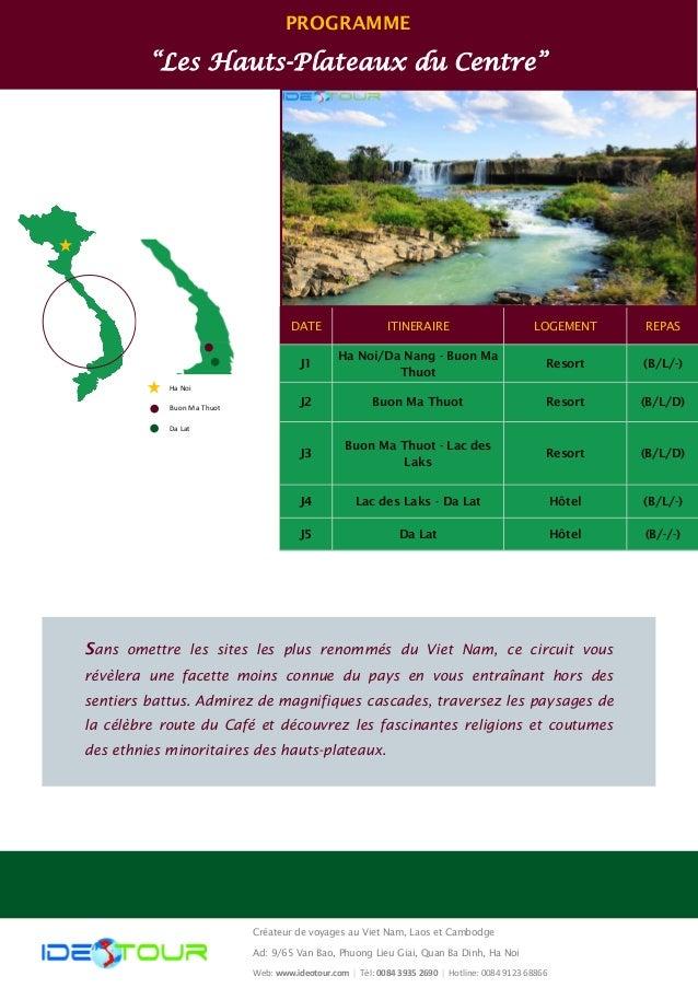 "PROGRAMME ""Les Hauts-Plateaux du Centre"" DATE ITINERAIRE REPASLOGEMENT J1 Ha Noi/Da Nang - Buon Ma Thuot (B/L/-)Resort J2 ..."