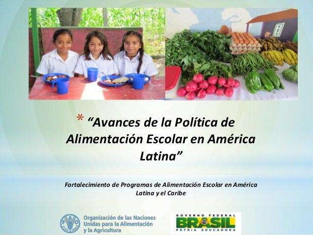 """350a0a97f6  """"Avances de la Política de Alimentación Escolar en América Latina""""  Fortalecimiento de Programas ..."""