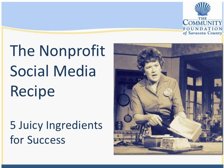 The Nonprofit Social Media Recipe<br />5 Juicy Ingredients for Success<br />