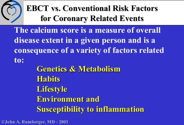 The calcium score is a measure of overall disease extent in a given person and is a consequence of a variety of factors re...