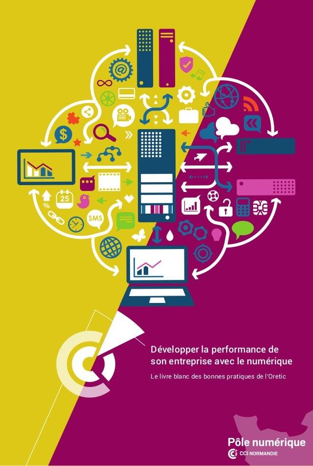 Développer la performance de son entreprise avec le numérique Le livre blanc des bonnes pratiques de l'Oretic