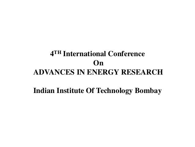 4TH International Conference On ADVANCES IN ENERGY RESEARCH Indian Institute Of Technology Bombay