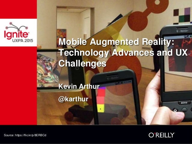 Mobile Augmented Reality: Technology Advances and UX Challenges Kevin Arthur @karthur Source: https://flic.kr/p/8ERBCd