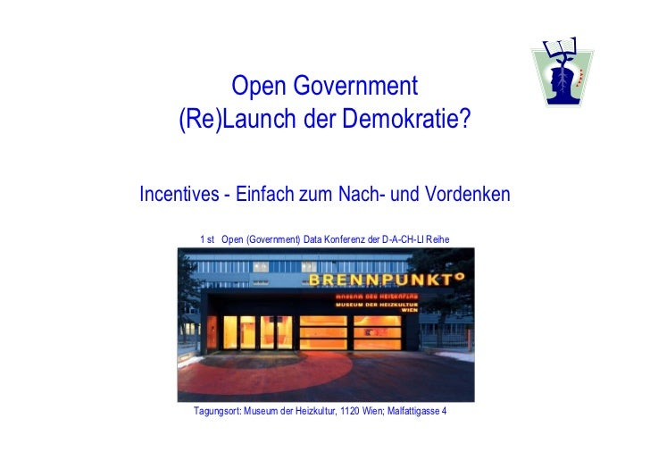 Open Government    (Re)Launch der Demokratie?Incentives - Einfach zum Nach- und Vordenken       1 st Open (Government) Dat...