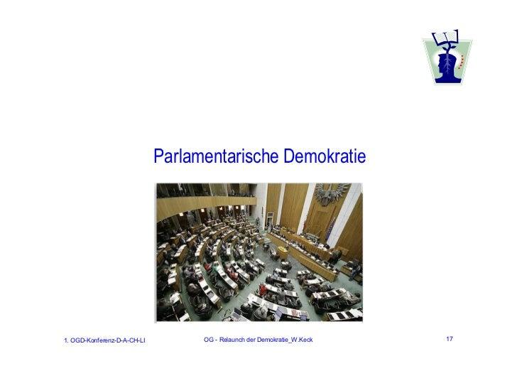 Parlamentarische Demokratie1. OGD-Konferenz-D-A-CH-LI         OG - Relaunch der Demokratie_W.Keck   17
