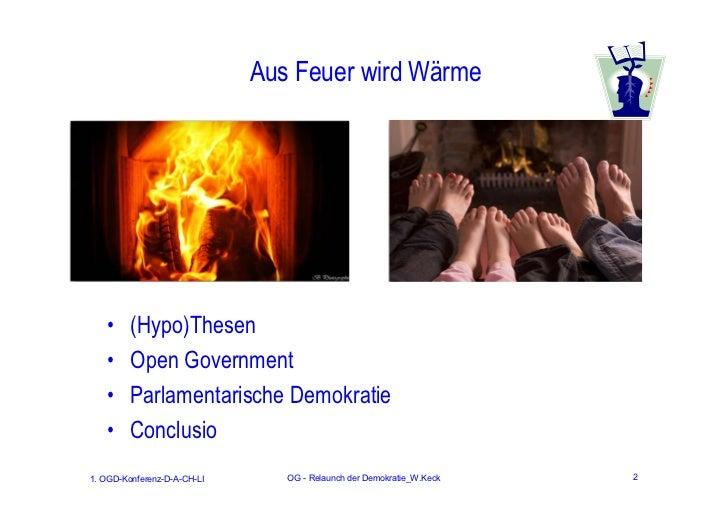 Aus Feuer wird Wärme   •     (Hypo)Thesen   •     Open Government   •     Parlamentarische Demokratie   •     Conclusio1. ...