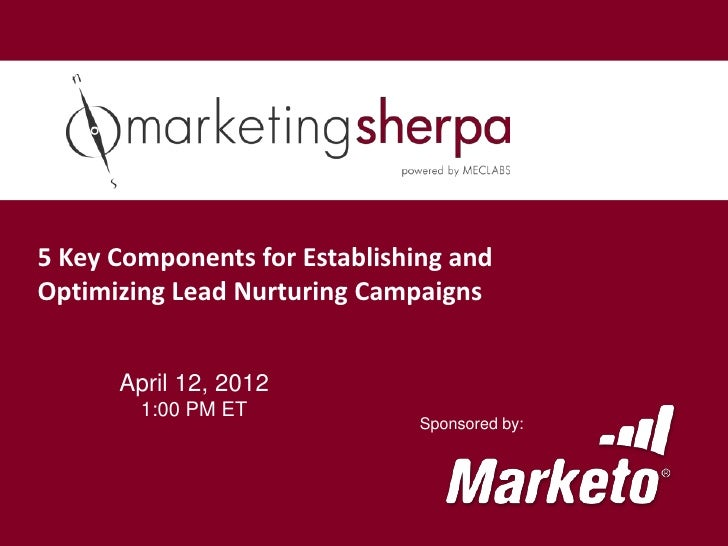 5 Key Components for Establishing andOptimizing Lead Nurturing Campaigns      April 12, 2012        1:00 PM ET            ...