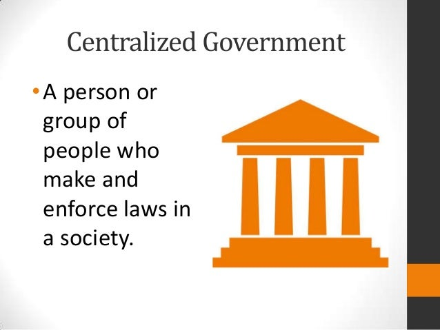 What is a centralized government?