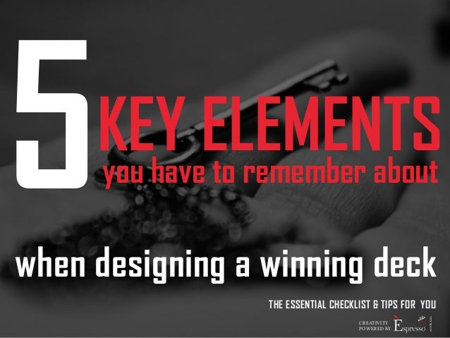 5KEY ELEMENTS  you have to remember about  when designing a winning deck  THE ESSENTIAL CHECKLIST & TIPS FOR YOU  CREATIVI...
