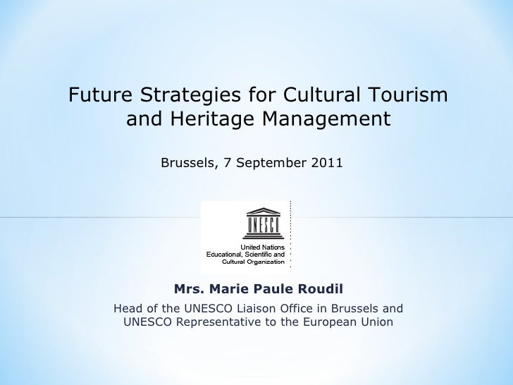 Future Strategies for Cultural Tourism     and Heritage Management           Brussels, 7 September 2011              Mrs. ...