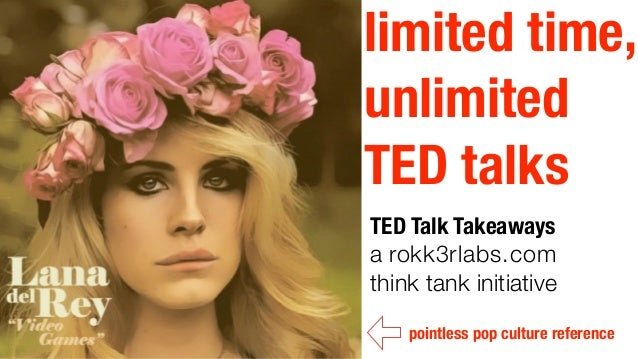 limited time,unlimitedTED talksTED Talk Takeawaysa rokk3rlabs.comthink tank initiative    pointless pop culture reference
