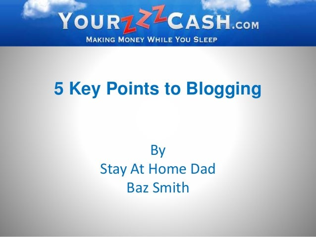 5 Key Points to Blogging By Stay At Home Dad Baz Smith