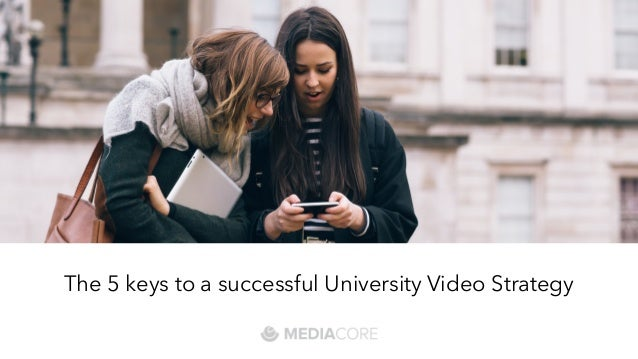 The 5 keys to a successful University Video Strategy
