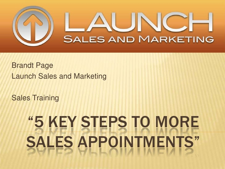 """Brandt Page <br />Launch Sales and Marketing<br />Sales Training<br />""""5 key steps to MoreSales Appointments""""<br />"""