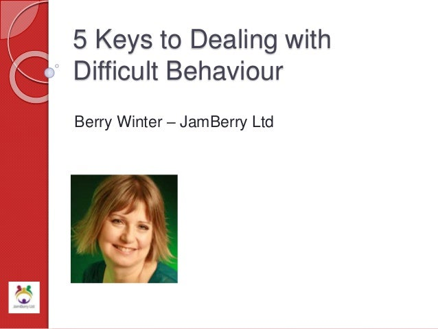 5 Keys to Dealing with Difficult Behaviour Berry Winter – JamBerry Ltd