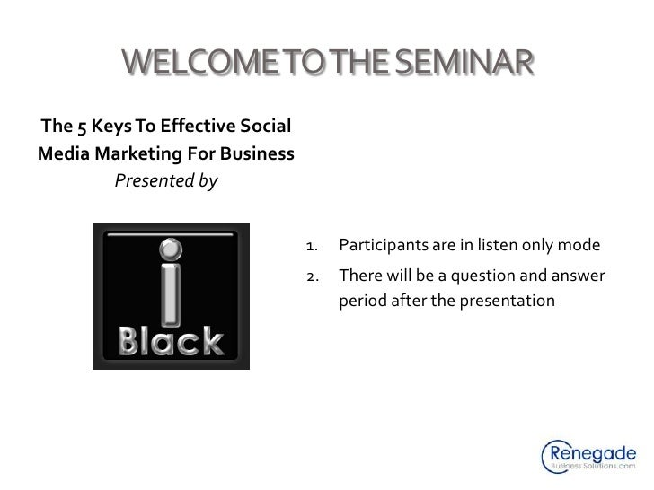 WELCOME TO THE SEMINAR<br />The 5 Keys To Effective Social Media Marketing For Business<br />Presented by<br />Participant...