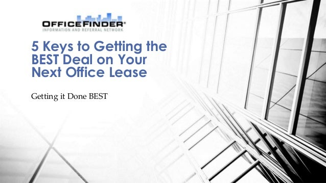 Getting it Done BEST 5 Keys to Getting the BEST Deal on Your Next Office Lease
