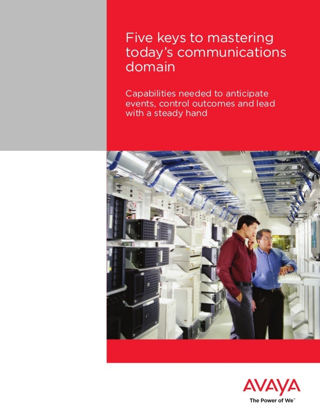 Five keys to mastering today's communications domain Capabilities needed to anticipate events, control outcomes and lead w...
