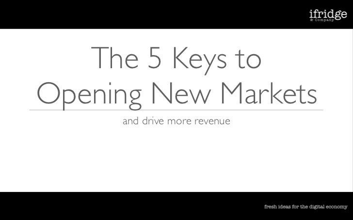 The 5 Keys to Opening New Markets      and drive more revenue