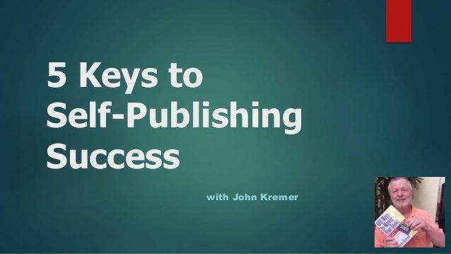 5 Keys to Self-Publishing Success with John Kremer