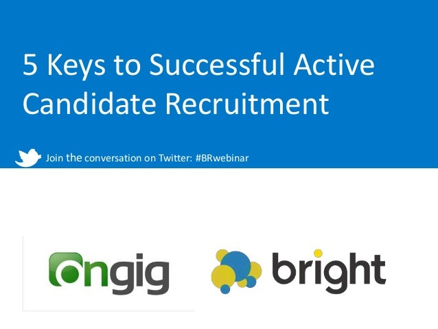 5 Keys to Successful ActiveCandidate Recruitment Join the conversation on Twitter: #BRwebinar