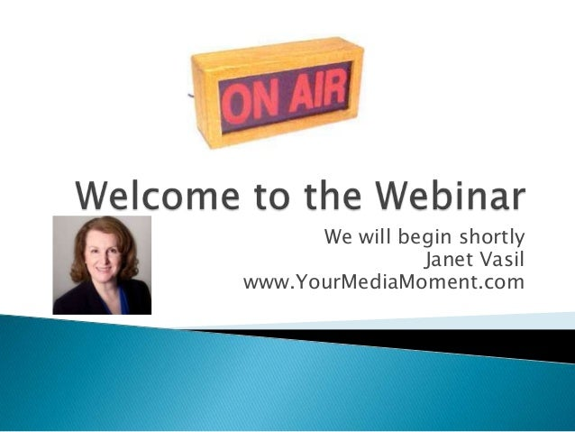 We will begin shortlyJanet Vasilwww.YourMediaMoment.com