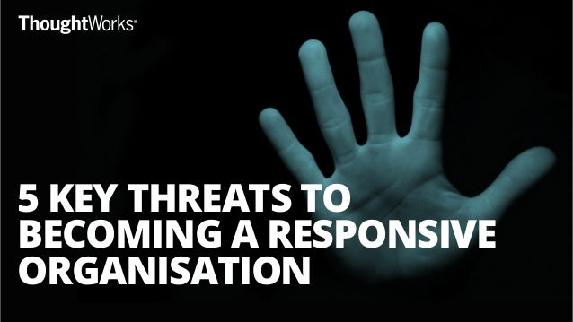 5 KEY THREATS TO BECOMING A RESPONSIVE ORGANISATION