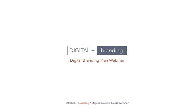 brandingDIGITAL + Digital Branding Plan Webinar DIGITAL + branding • Digital Business Cards Webinar