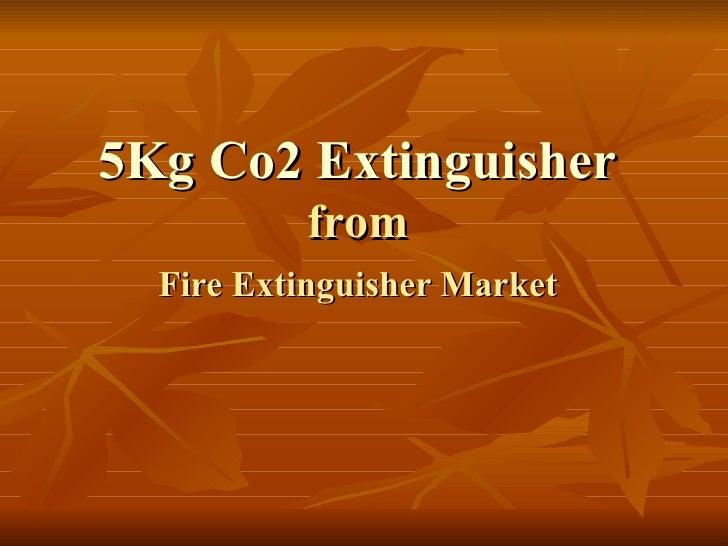 5Kg Co2 Extinguisher  from  Fire Extinguisher Market