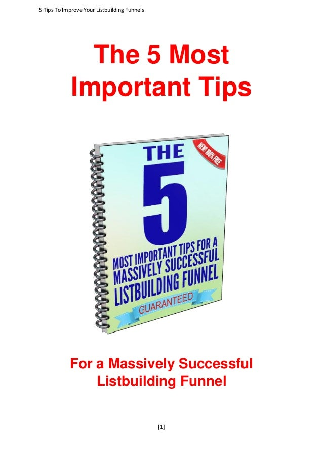 5 Tips To Improve Your Listbuilding Funnels [1] The 5 Most Important Tips For a Massively Successful Listbuilding Funnel