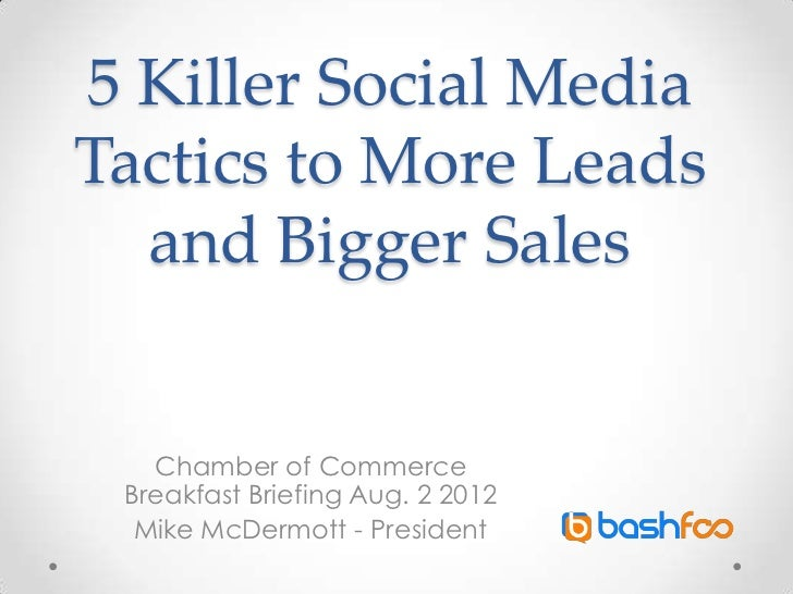 5 Killer Social MediaTactics to More Leads  and Bigger Sales   Chamber of Commerce Breakfast Briefing Aug. 2 2012  Mike Mc...