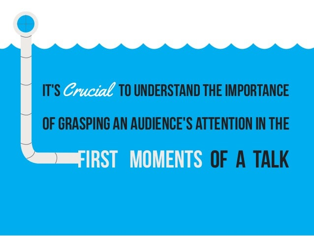 IT'sCrucial to understand the importance of grasping an audience's attention in the first moments of a talk