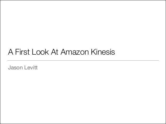 A First Look At Amazon Kinesis Jason Levitt