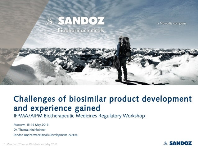 1 Moscow / Thomas Kirchlechner, May 2013Challenges of biosimilar product developmentand experience gainedIFPMA/AIPM Biothe...