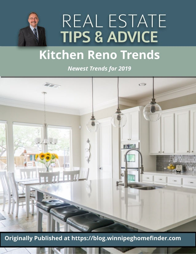 REALESTATE TIPS&ADVICE Kit chen Reno Trends Newest Trends for 2019 Originally Published at ht t ps://blog.winnipeghomefind...