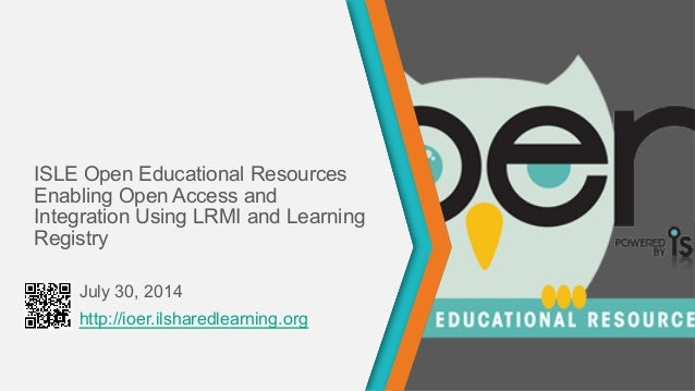 http://ioer.ilsharedlearning.org ISLE Open Educational Resources Enabling Open Access and Integration Using LRMI and Learn...
