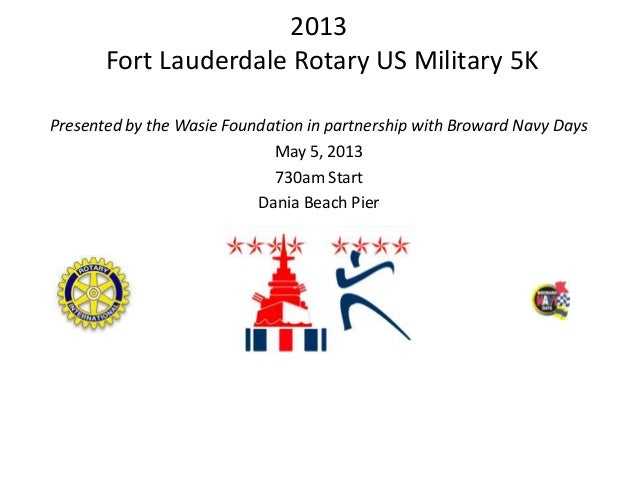 2013       Fort Lauderdale Rotary US Military 5KPresented by the Wasie Foundation in partnership with Broward Navy Days   ...