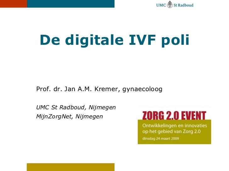 <ul><li>Prof. dr. Jan A.M. Kremer, gynaecoloog </li></ul><ul><li>UMC St Radboud, Nijmegen </li></ul><ul><li>MijnZorgNet, N...