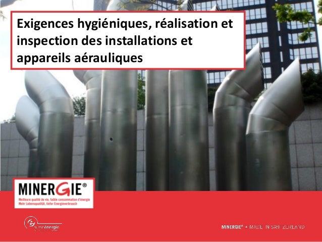 Exigences hygiéniques, réalisation et inspection des installations et appareils aérauliques
